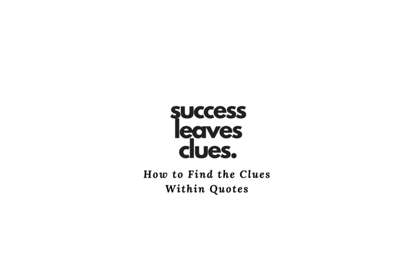 If Success Leaves Clues Analyze Quotes from Successful People